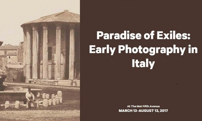 Paradise of Exiles: Early Photography in Italy, photographic exhibition at MET in NYC